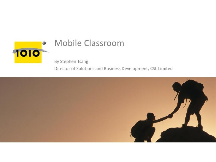 Mobile ClassroomBy Stephen TsangDirector of Solutions and Business Development, CSL Limited