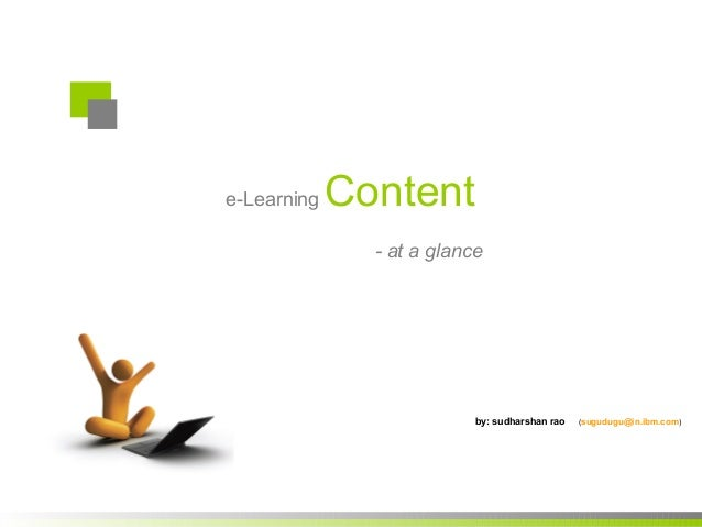 e-Learning Content- at a glanceby: sudharshan rao (sugudugu@in.ibm.com)