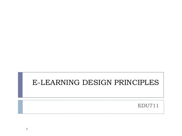 E-LEARNING DESIGN PRINCIPLES EDU711 1