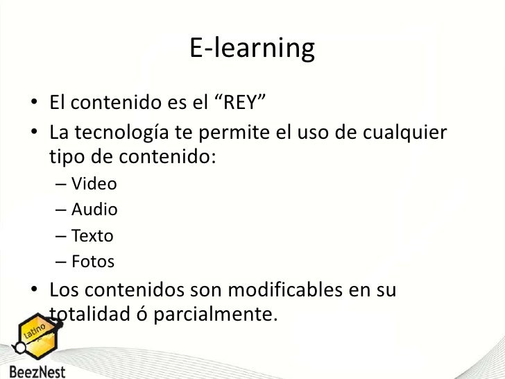 """E-learning<br />El contenido es el """"REY"""" <br />La tecnología te permite el uso de cualquier tipo de contenido: <br />Video..."""