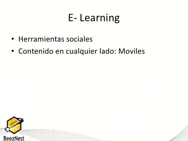 E- Learning<br />Herramientas sociales<br />Contenido en cualquier lado: Moviles<br />