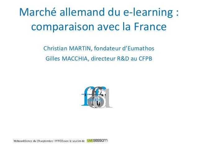 Christian MARTIN, fondateur d'Eumathos Gilles MACCHIA, directeur R&D au CFPB Marché allemand du e-learning : comparaison a...
