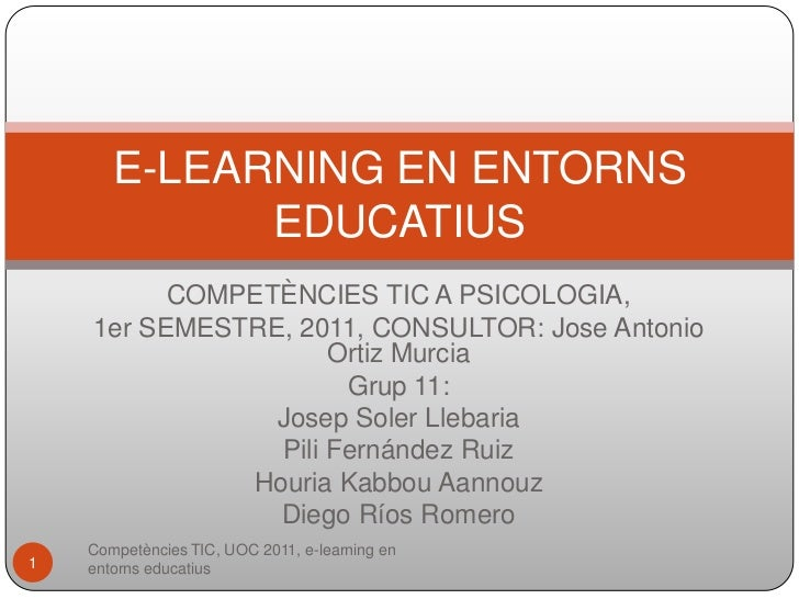 E-LEARNING EN ENTORNS             EDUCATIUS          COMPETÈNCIES TIC A PSICOLOGIA,    1er SEMESTRE, 2011, CONSULTOR: Jose...