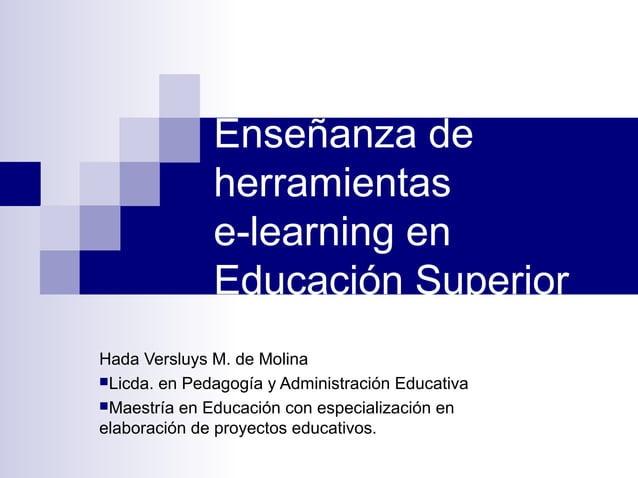 Enseñanza de              herramientas              e-learning en              Educación SuperiorHada Versluys M. de Molin...