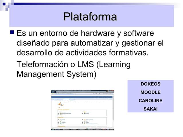 Plataforma   Es un entorno de hardware y software    diseñado para automatizar y gestionar el    desarrollo de actividade...