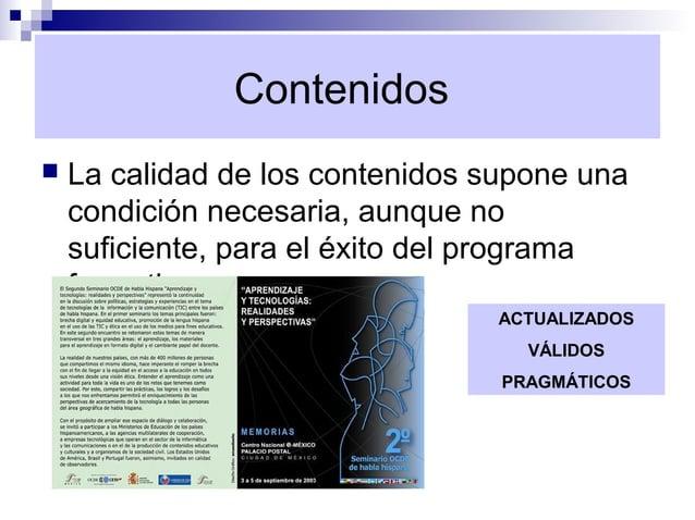 Contenidos   La calidad de los contenidos supone una    condición necesaria, aunque no    suficiente, para el éxito del p...
