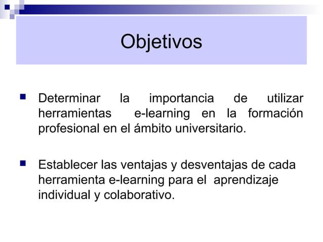 Objetivos   Determinar     la    importancia    de  utilizar    herramientas      e-learning en la formación    profesion...