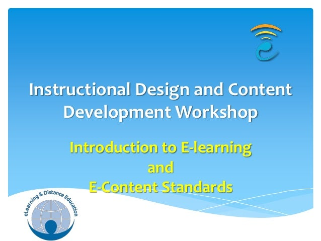 Instructional Design and Content     Development Workshop    Introduction to E-learning               and       E-Content ...