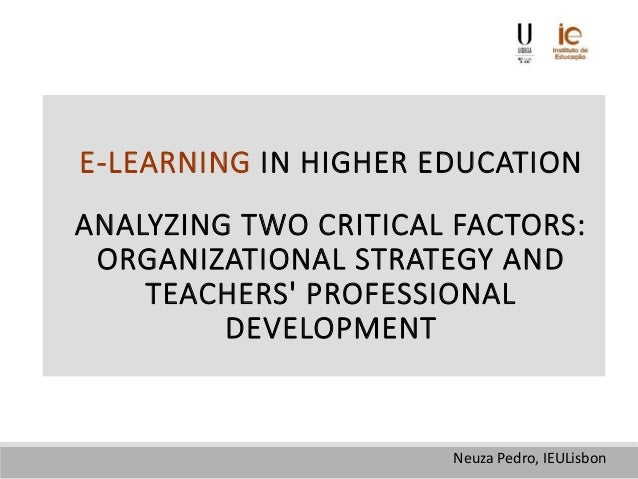 E-LEARNING IN HIGHER EDUCATION ANALYZING TWO CRITICAL FACTORS: ORGANIZATIONAL STRATEGY AND TEACHERS' PROFESSIONAL DEVELOPM...