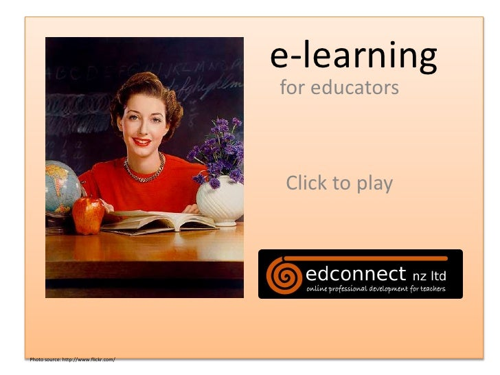 e-learning <br />for educators<br />Click to play<br />Photo source: http://www.flickr.com/<br />