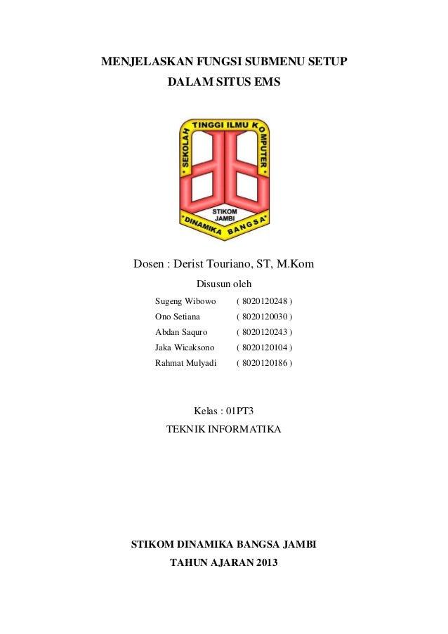 MENJELASKAN FUNGSI SUBMENU SETUP DALAM SITUS EMS  Dosen : Derist Touriano, ST, M.Kom Disusun oleh Sugeng Wibowo  ( 8020120...