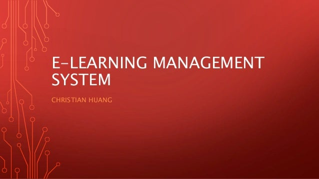 E-LEARNING MANAGEMENT SYSTEM CHRISTIAN HUANG