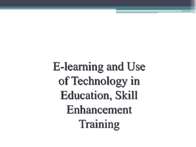 E-learning and Use of Technology in Education, Skill Enhancement Training
