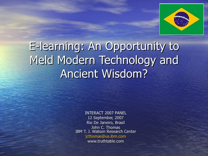 E-learning: An Opportunity to Meld Modern Technology and Ancient Wisdom? INTERACT 2007 PANEL 12 September, 2007 Rio De Jan...