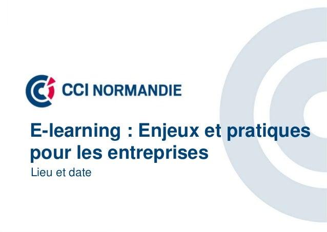E-learning : Enjeux et pratiques pour les entreprises Lieu et date