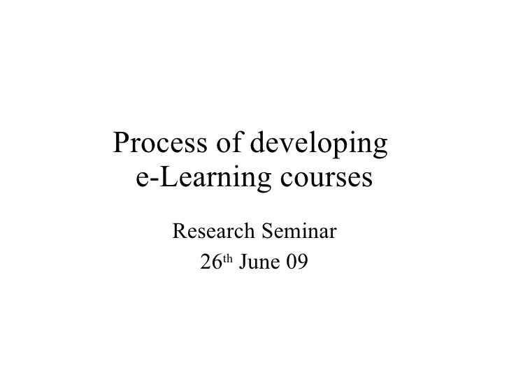 Process of developing   e-Learning courses     Research Seminar       26th June 09