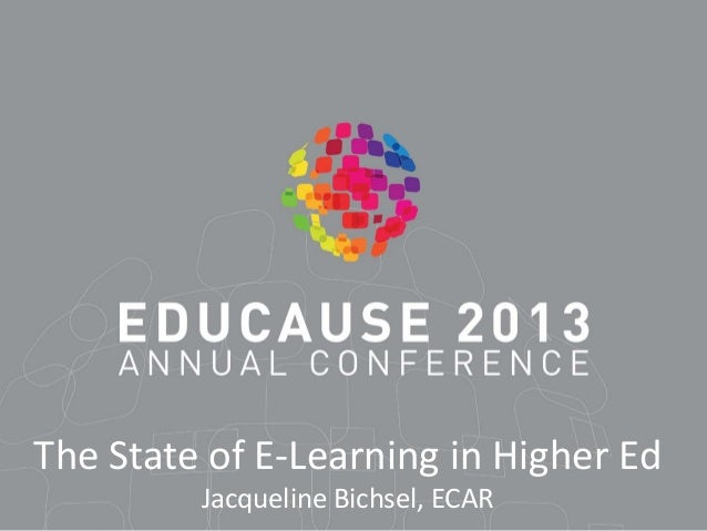 The State of E-Learning in Higher Ed Jacqueline Bichsel, ECAR