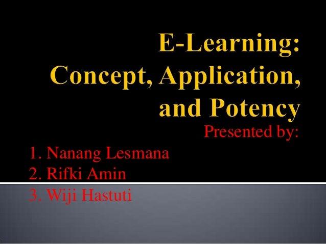 Presented by: 1. Nanang Lesmana 2. Rifki Amin 3. Wiji Hastuti