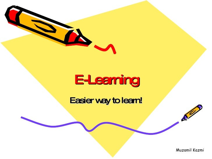 E-Learning Easier way to learn!