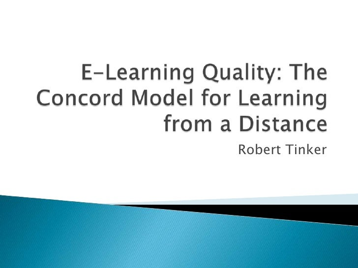 E-Learning Quality: The Concord Model for Learning from a Distance<br />RobertTinker<br />