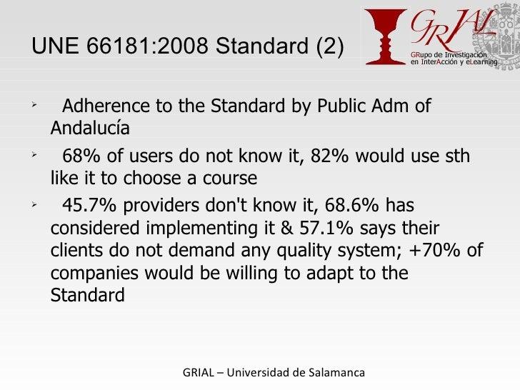 UNE 66181:2008 Standard (2) <ul><li>Adherence to the Standard by Public Adm of Andalucía </li></ul><ul><li>68% of users do...