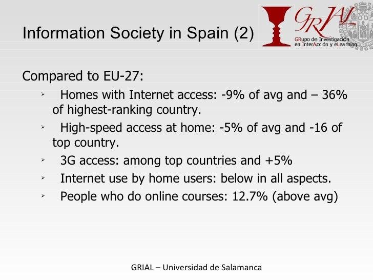 Information Society in Spain (2) <ul><li>Compared to EU-27: </li></ul><ul><ul><li>Homes with Internet access: -9% of avg a...