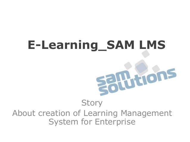 E-Learning_SAM LMS  Story About creation of Learning Management System for Enterprise