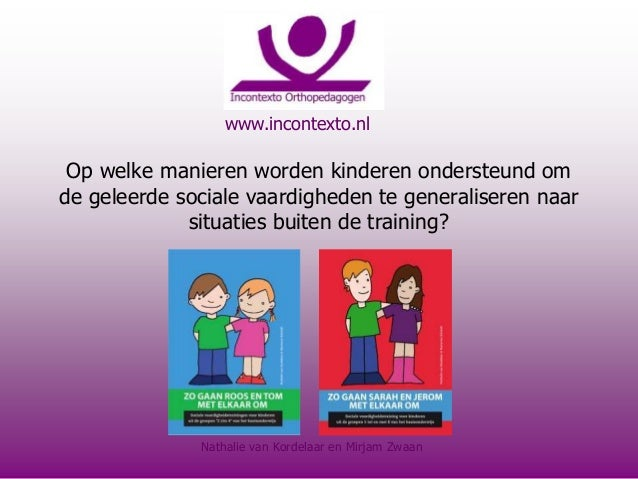 www.incontexto.nl Op welke manieren worden kinderen ondersteund om de geleerde sociale vaardigheden te generaliseren naar ...