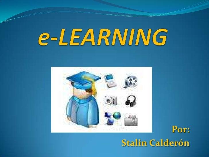 e-LEARNING<br />Por: <br />Stalin Calderón<br />
