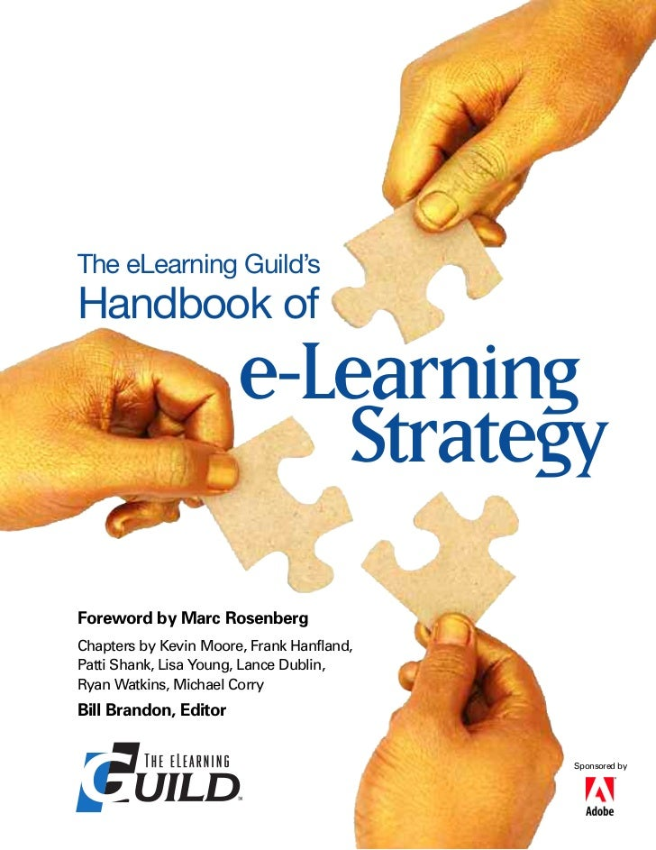 The eLearning Guild'sHandbook of                       e-Learning                          StrategyForeword by Marc Rosenb...