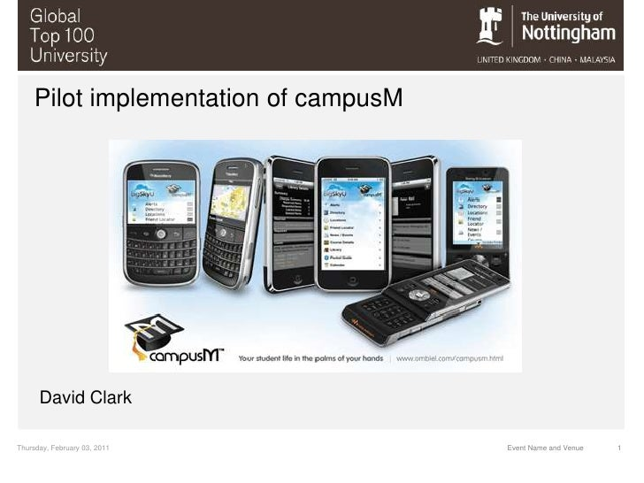 Wednesday, February 02, 2011<br />1<br />Event Name and Venue<br />Pilot implementation of campusM<br />David Clark<br />
