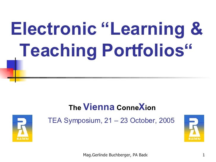 "Electronic ""Learning & Teaching Portfolios"" The   Vienna   Conne X ion TEA Symposium, 21 – 23 October, 2005"
