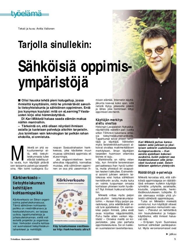 5 Tekniikan Akateemiset 8/2001 ➤ jatkuu Teksti ja kuva: Anitta Valtonen Tarjolla sinullekin: Sähköisiä oppimis- ympäristöj...