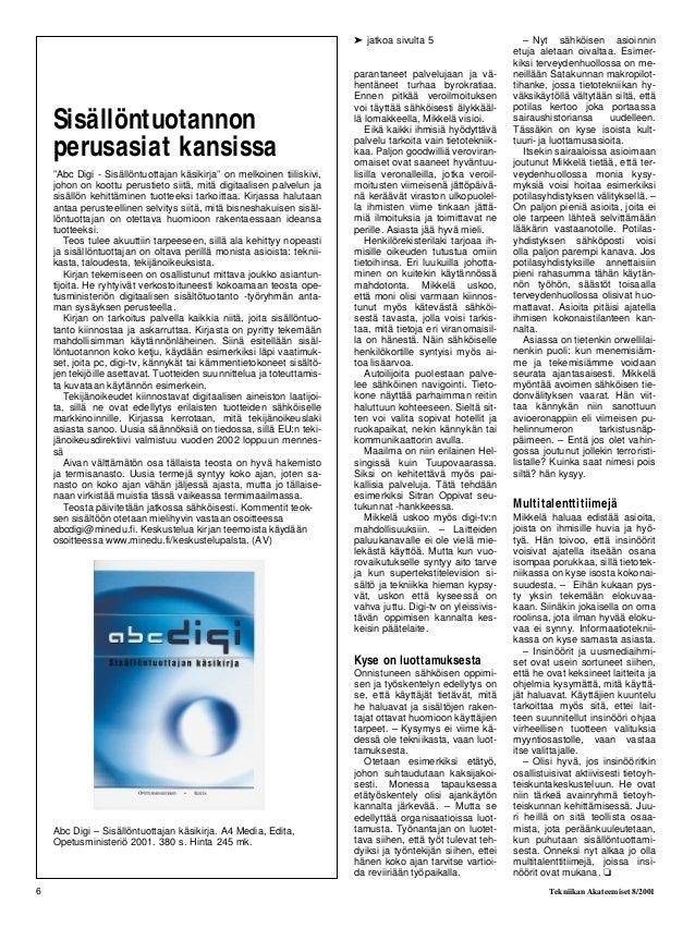 6 Tekniikan Akateemiset 8/2001 parantaneet palvelujaan ja vä- hentäneet turhaa byrokratiaa. Ennen pitkää veroilmoituksen v...