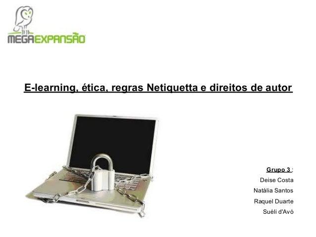 E-learning, ética, regras Netiquetta e direitos de autor                                                    Grupo 3 :     ...