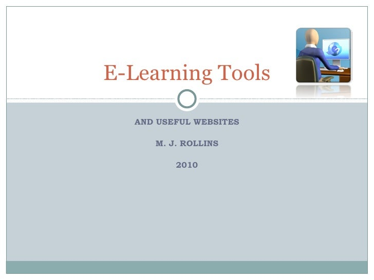 AND USEFUL WEBSITES M. J. ROLLINS 2010 E-Learning Tools