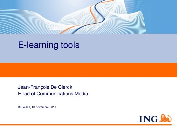 E-learning toolsJean-François De ClerckHead of Communications MediaBruxelles, 10 novembre 2011