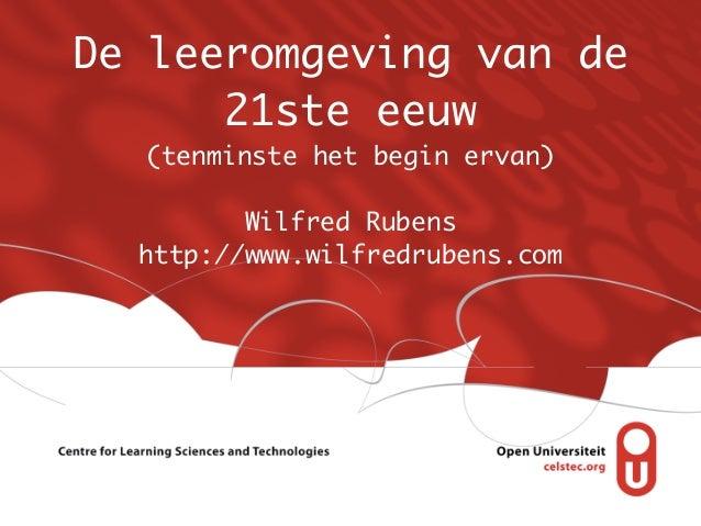 De leeromgeving van de      21ste eeuw  (tenminste het begin ervan)         Wilfred Rubens  http://www.wilfredrubens.com
