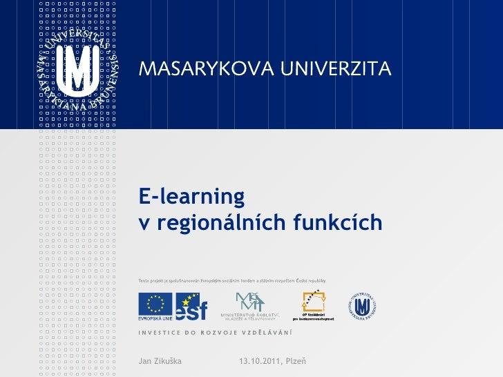 E-learning  v regionálních funkcích Jan Zikuška 13.10.2011, Plzeň