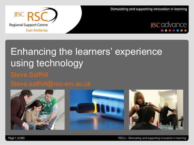 Enhancing the learners' experience  using technology  Steve Saffhill  Steve.saffhill@rsc-em.ac.ukGo to 1 of 283Header & Fo...