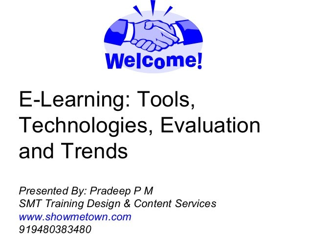 E-Learning: Tools, Technologies, Evaluation and Trends Presented By: Pradeep P M SMT Training Design & Content Services ww...