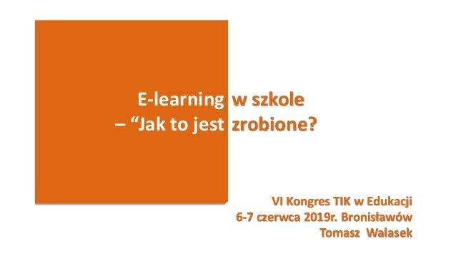 """E-learning – """"Jak to jest w szkole zrobione? VI Kongres TIK w Edukacji 6-7 czerwca 2019r. Bronisławów Tomasz Walasek"""