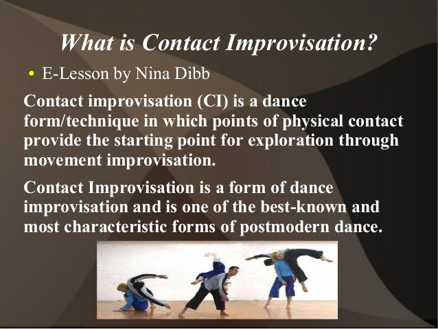 What is Contact Improvisation?●   E-Lesson by Nina DibbContact improvisation (CI) is a danceform/technique in which points...