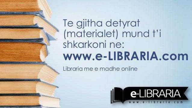 Te gjitha detyrat(materialet) mund t'ishkarkoni ne:www.e-LIBRARIA.comLibraria me e madhe online