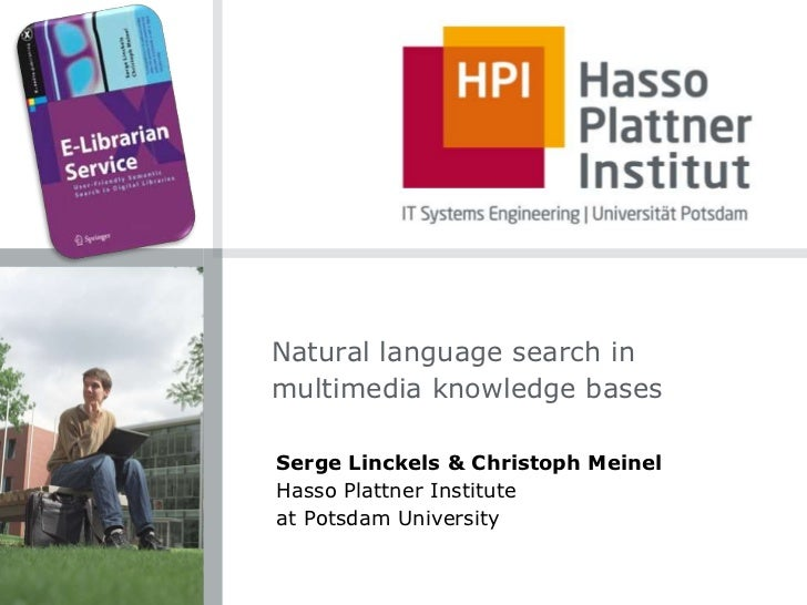 Natural language search in multimedia knowledge bases<br />Serge Linckels & Christoph Meinel<br />Hasso Plattner Institute...