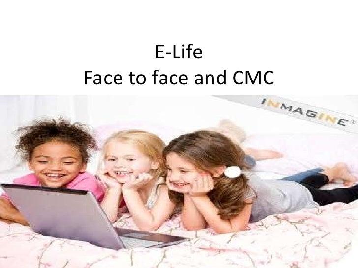 E-Life Face to face and CMC
