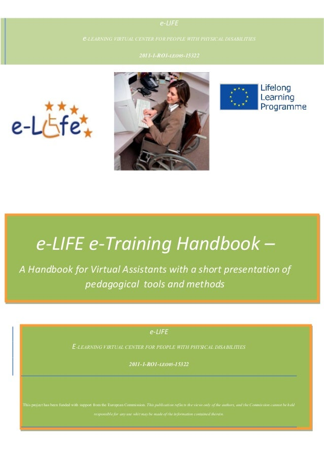 e-LIFE e-LEARNING VIRTUAL CENTER FOR PEOPLE WITH PHYSICAL DISABILITIES  2011-1-RO1-LEO05-15322  e-LIFE e-Training Handbook...