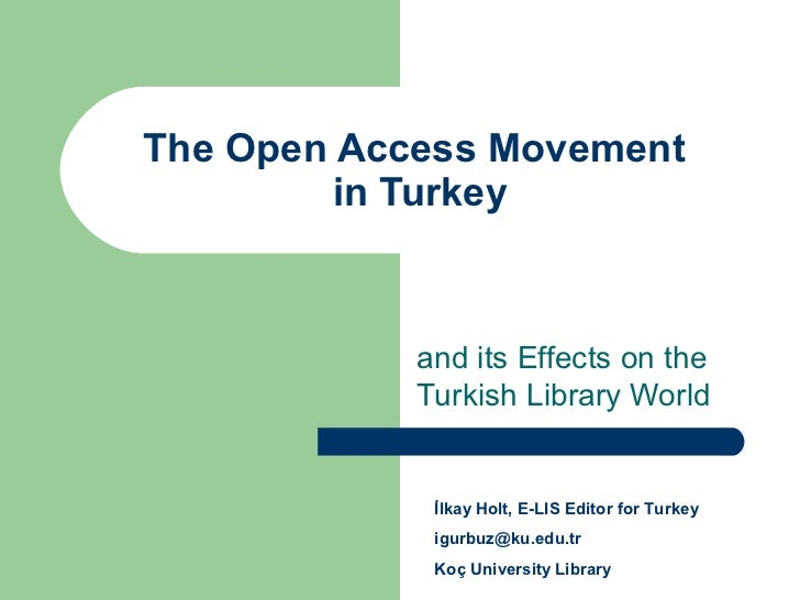 The Open Access Movement         in Turkey            and its Effects on the            Turkish Library World             ...