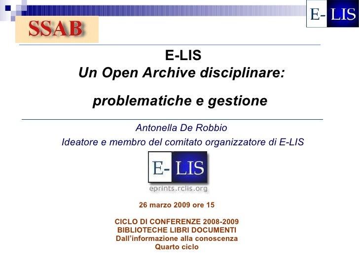E-LIS    Un Open Archive disciplinare:       problematiche e gestione                Antonella De Robbio Ideatore e membro...