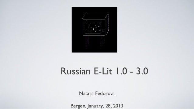 Russian E-Lit 1.0 - 3.0      Natalia Fedorova  Bergen, January, 28, 2013